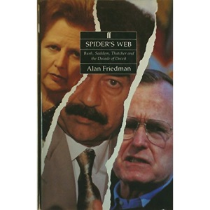 Spider's Web: Bush, Saddam, Thatcher and the Decade of Deceit