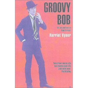 Groovy Bob: The Life and Times of Robert Fraser