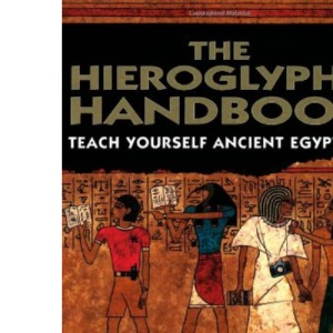 The Hieroglyphs Handbook: Teach Yourself Ancient Egyptian