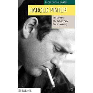 Harold Pinter: Faber Critical Guides- The Caretaker, The Birthday Party and The Homecoming