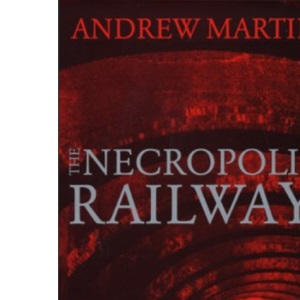 The Necropolis Railway - A Novel of Murder, Mystery and Steam (Jim Stringer)