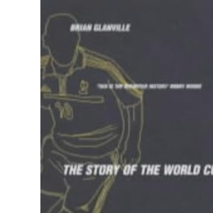 The Story Of The World Cup (new edition): The Essential Companion to Japan 2002