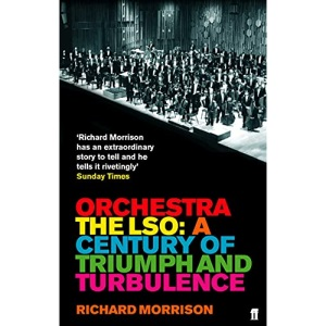 Orchestra: The LSO: A Century of Triumphs and Turbulence