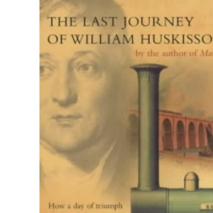 The Last Journey of William Huskisson: How a Day of Triumph Became a Day of Despair at the Turn of a Wheel