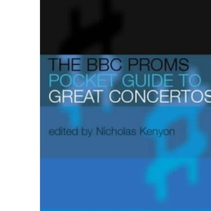 The BBC Proms Pocket Guide to Great Concertos (BBC Proms Pocket Guides)