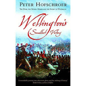 Wellington's Smallest Victory: The Story of William Siborne & Great Model of Waterloo