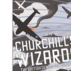 Churchill's Wizards: The British Genius for Deception 1914-1945