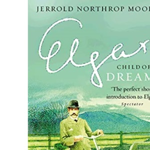Elgar: Child of Dreams