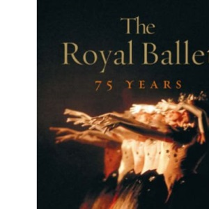 The Royal Ballet: 75 Years
