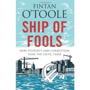 Ship of Fools: How Stupidity and Corruption Killed the Celtic Tiger
