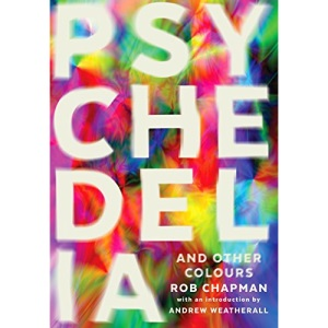 Psychedelia and Other Colours: Rob Chapman