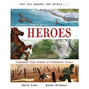 Heroes: Incredible true stories of courageous animals: 1