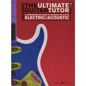The Ultimate Guitar Tutor: A Comprehensive Guide to Learning the Acoustic or Electric Guitar (Book & CD)