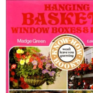 Hanging Baskets, Window Boxes and Patios (Know How)