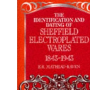 The Identification and Dating of Sheffield Electroplated Wares, 1843-1943