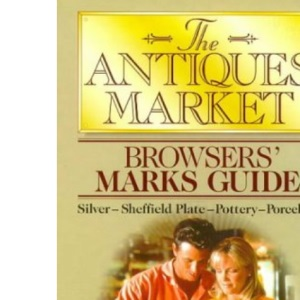 The Antique Market Browser's Marks Guide: Silver, Sheffield Plate, Pottery, Pewter