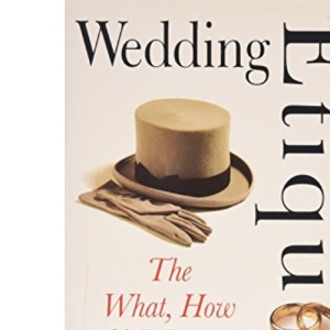 Wedding Etiquette: The What, How & When of Weddings