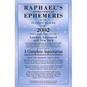 Raphael's Astronomical Ephemeris of the Planets 2002: With Tables of Houses for London, Liverpool and New York (Raphael's Astronomical Ephemeris of the Planets' Places)