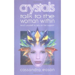 Crystals Talk to the Woman Within: Teach Yourself To Rely on Her Support (Talk to the Woman Within)
