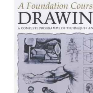 A Foundation Course in Drawing: A Complete Programme of Techniques and Skills