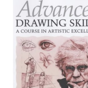 Advanced Drawing Skills: A Course in Artistic Excellence
