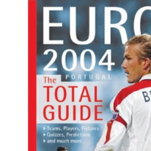 Euro 2004 Portugal: The Total Guide