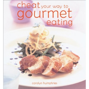 Cheat Your Way to Gourmet Eating: The Easy Ways to Impress