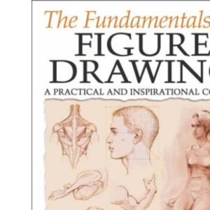 The Fundamentals of Figure Drawing: A Practical and Inspirational Course