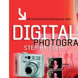 Digital Photography Step by Step: All the Technical Know-how You Need