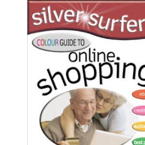 Silver Surfers' Colour Guide to Online Shopping (Silver Surfers)