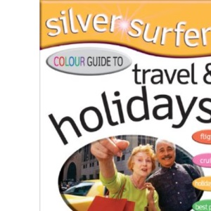 Silver Surfers' Colour Guide to Travel and Holidays (Silver Surfers Colour Guides)