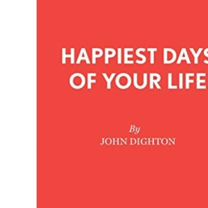 The Happiest Days of Your Life: Play (Acting Edition)