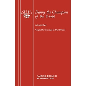 Danny the Champion of the World (French's Acting Editions)