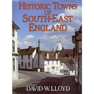 Historic Towns of South-east England: Kent, Surrey, Sussex, Hampshire