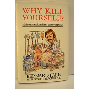 Why Kill Yourself?: My Heart Attack and How to Prevent Yours