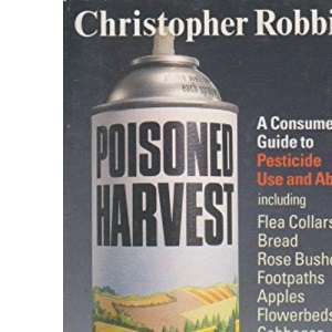Poisoned Harvest: Consumer's Guide to Pesticide Use and Abuse