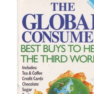 The Global Consumer: High Street Shopping and the Third World (New Consumer guide)