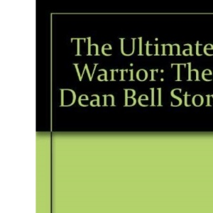 The Ultimate Warrior: The Dean Bell Story