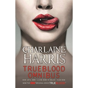 True Blood Omnibus: Dead Until Dark, Living Dead in Dallas, Club Dead (Sookie Stackhouse Vampire Myst)
