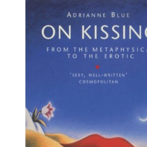 On Kissing: From the Metaphysical to the Erotic