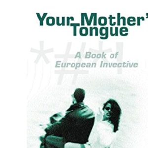 Your Mother's Tongue: Book of European Invective