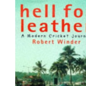 Hell For Leather: A Modern Cricket Journey