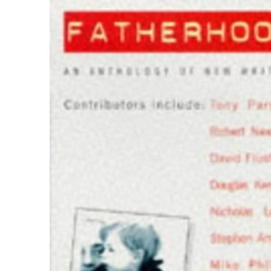 Fatherhood: An Anthology Of New Writing