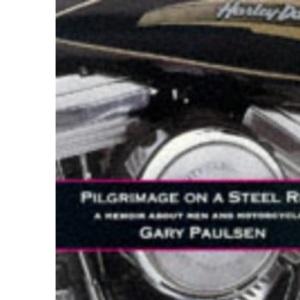 Pilgrimage On A Steel Ride: A Memoir of Men and Motorcycles