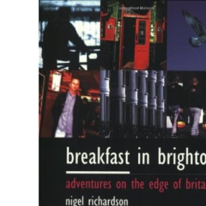 Breakfast In Brighton: Adventures on the Edge of England