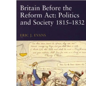 Britain Before the Reform Act: Politics and Society, 1815-1832 (Seminar Studies In History)