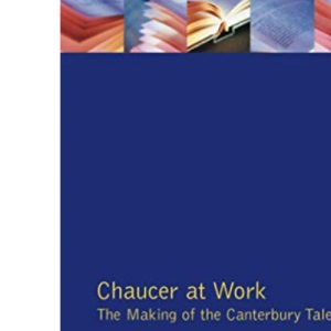 Chaucer at Work: Making of the Canterbury Tales