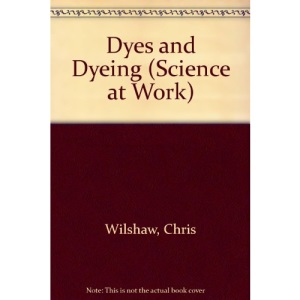 Dyes and Dyeing (Science at Work)