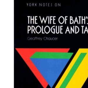 York Notes on Geoffrey Chaucer's Wife of Bath's Prologue and Tale (Longman Literature Guides)
