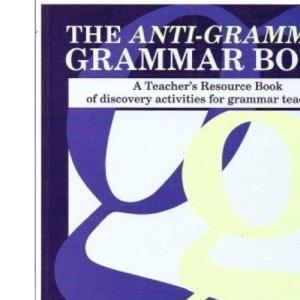 The Anti-grammar Grammar Book: A Teacher's Resource Book of Discovery Activities for Grammar Teaching